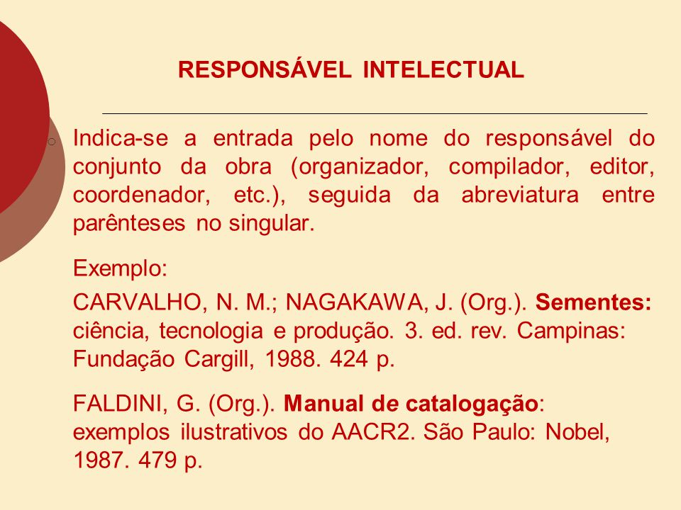 RESPONSÁVEL INTELECTUAL o Indica-se a entrada pelo nome do responsável do conjunto da obra (organizador, compilador, editor, coordenador, etc.), segui