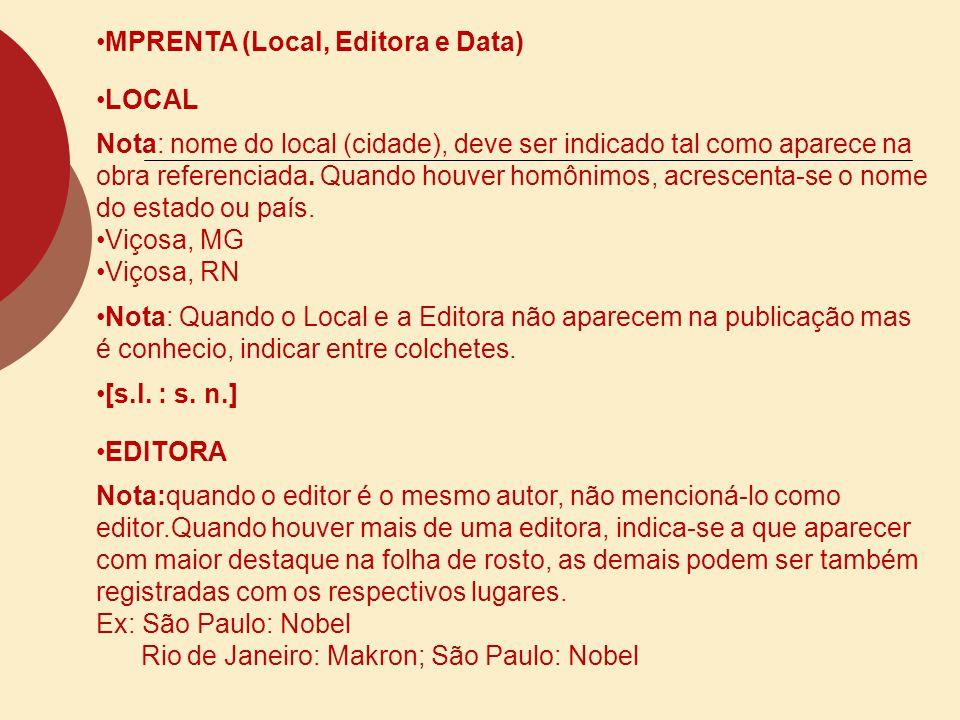 MPRENTA (Local, Editora e Data) LOCAL Nota: nome do local (cidade), deve ser indicado tal como aparece na obra referenciada. Quando houver homônimos,