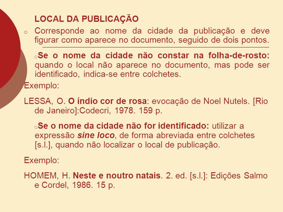 LOCAL DA PUBLICAÇÃO o Corresponde ao nome da cidade da publicação e deve figurar como aparece no documento, seguido de dois pontos. o Se o nome da cid