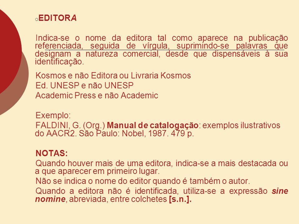 o EDITORA Indica-se o nome da editora tal como aparece na publicação referenciada, seguida de vírgula, suprimindo-se palavras que designam a natureza