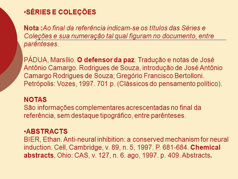 SÉRIES E COLEÇÕES Nota :Ao final da referência indicam-se os títulos das Séries e Coleções e sua numeração tal qual figuram no documento, entre parênt