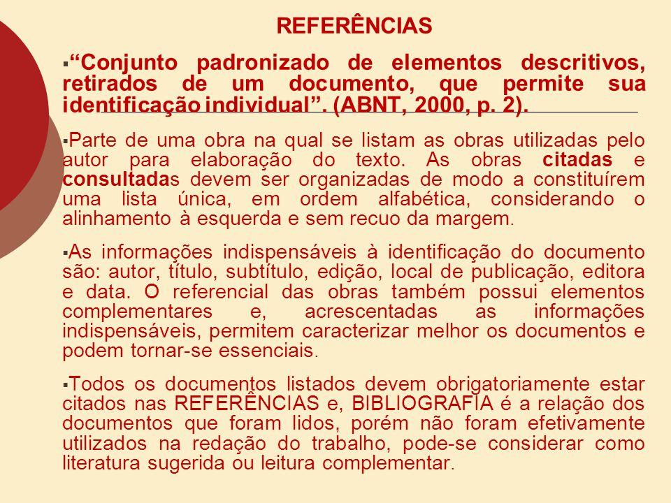 REFERÊNCIAS Conjunto padronizado de elementos descritivos, retirados de um documento, que permite sua identificação individual. (ABNT, 2000, p. 2). Pa