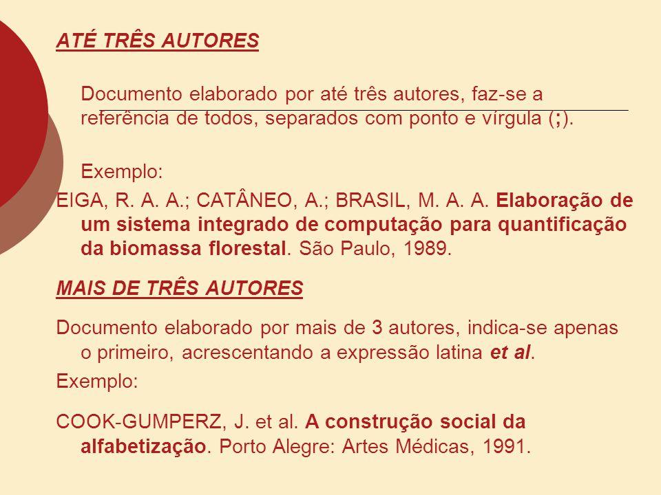 ATÉ TRÊS AUTORES Documento elaborado por até três autores, faz-se a referência de todos, separados com ponto e vírgula (;). Exemplo: EIGA, R. A. A.; C