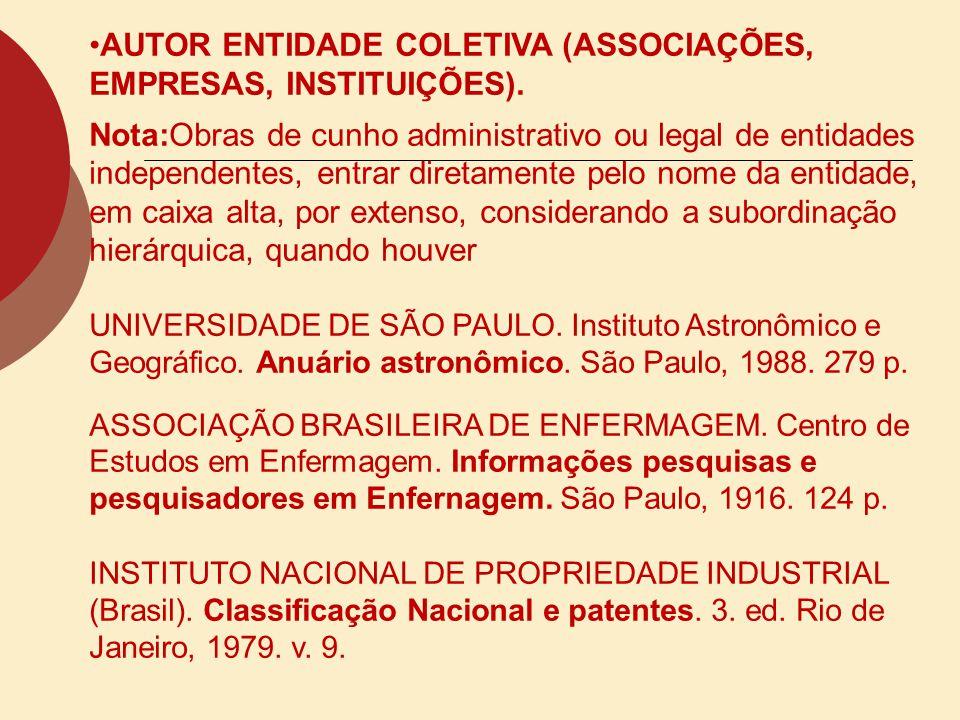 AUTOR ENTIDADE COLETIVA (ASSOCIAÇÕES, EMPRESAS, INSTITUIÇÕES). Nota:Obras de cunho administrativo ou legal de entidades independentes, entrar diretame