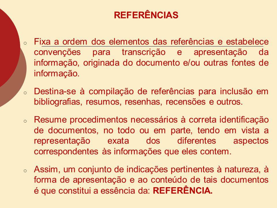 REFERÊNCIAS o Fixa a ordem dos elementos das referências e estabelece convenções para transcrição e apresentação da informação, originada do documento