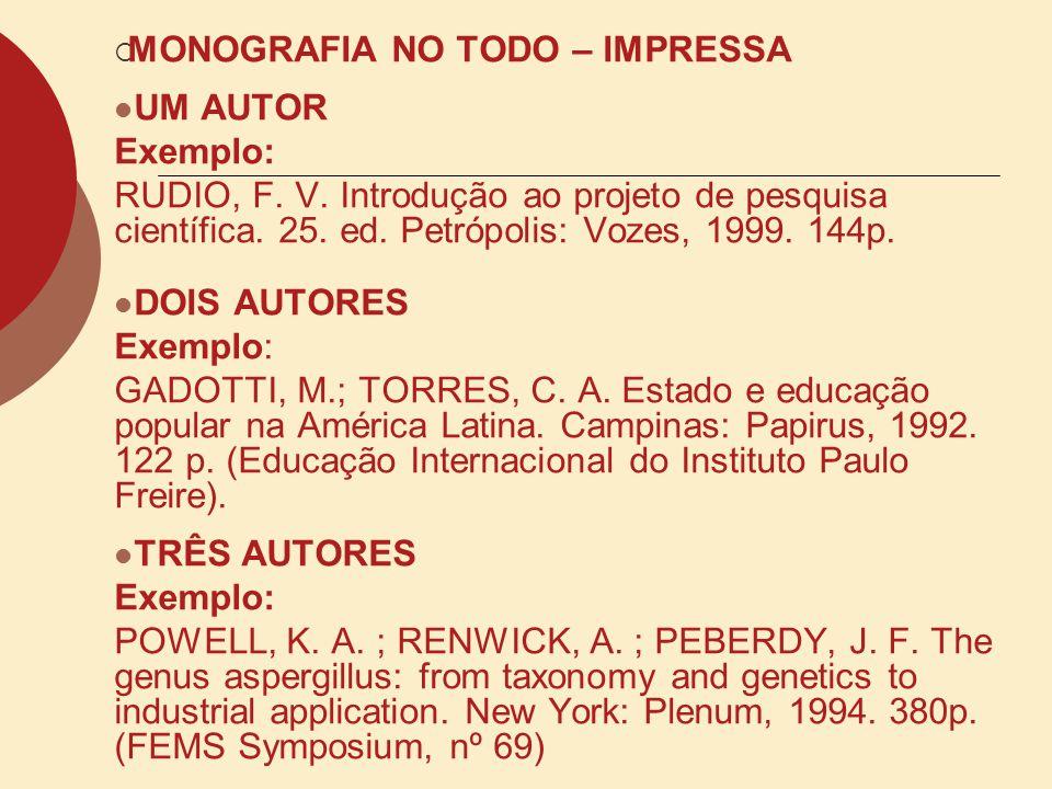MONOGRAFIA NO TODO – IMPRESSA UM AUTOR Exemplo: RUDIO, F. V. Introdução ao projeto de pesquisa científica. 25. ed. Petrópolis: Vozes, 1999. 144p. DOIS