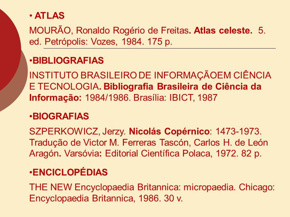 ATLAS MOURÃO, Ronaldo Rogério de Freitas. Atlas celeste. 5. ed. Petrópolis: Vozes, 1984. 175 p. BIBLIOGRAFIAS INSTITUTO BRASILEIRO DE INFORMAÇÃOEM CIÊ