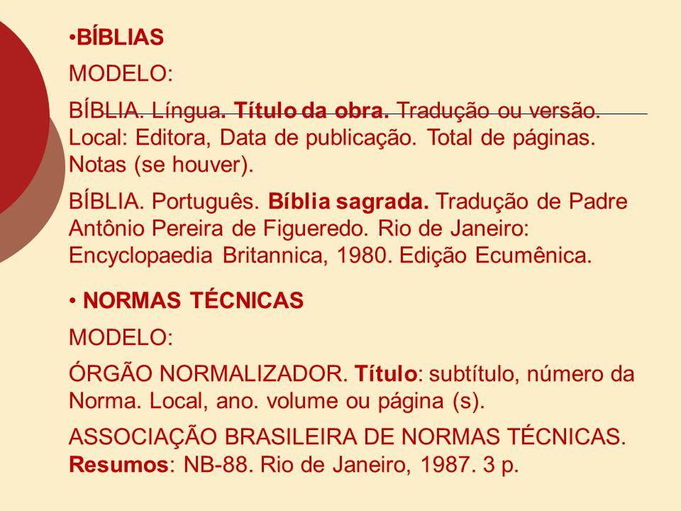 BÍBLIAS MODELO: BÍBLIA. Língua. Título da obra. Tradução ou versão. Local: Editora, Data de publicação. Total de páginas. Notas (se houver). BÍBLIA. P