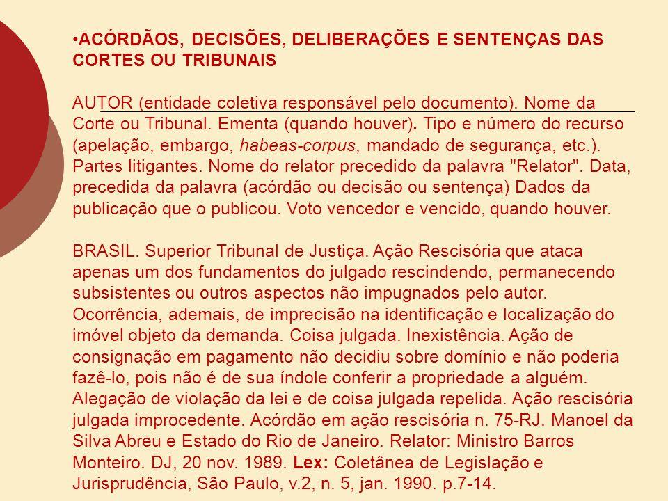 ACÓRDÃOS, DECISÕES, DELIBERAÇÕES E SENTENÇAS DAS CORTES OU TRIBUNAIS AUTOR (entidade coletiva responsável pelo documento). Nome da Corte ou Tribunal.