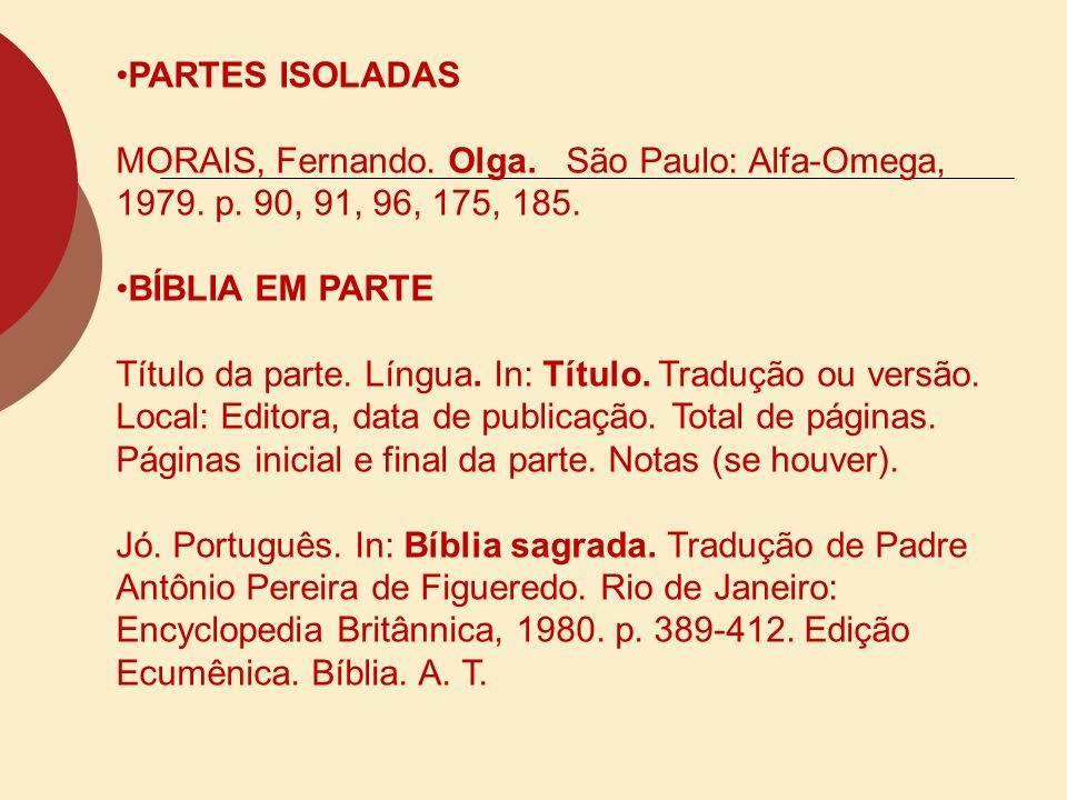 PARTES ISOLADAS MORAIS, Fernando. Olga. São Paulo: Alfa-Omega, 1979. p. 90, 91, 96, 175, 185. BÍBLIA EM PARTE Título da parte. Língua. In: Título. Tra