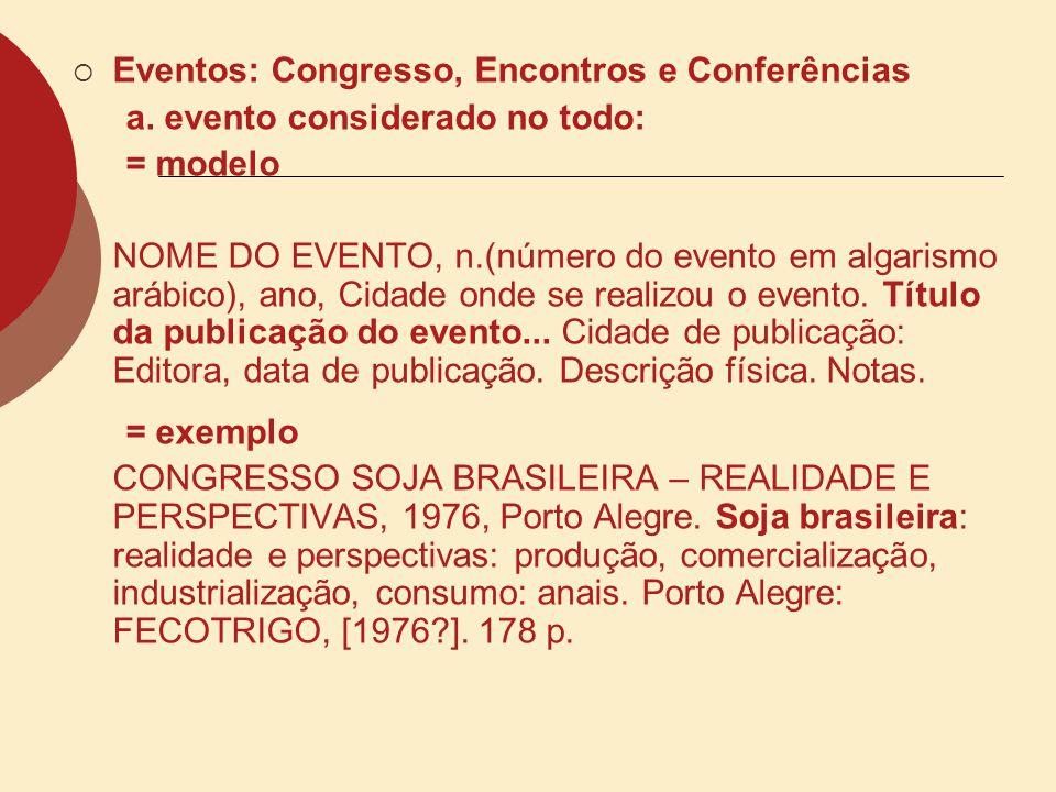 Eventos: Congresso, Encontros e Conferências a. evento considerado no todo: = modelo NOME DO EVENTO, n.(número do evento em algarismo arábico), ano, C
