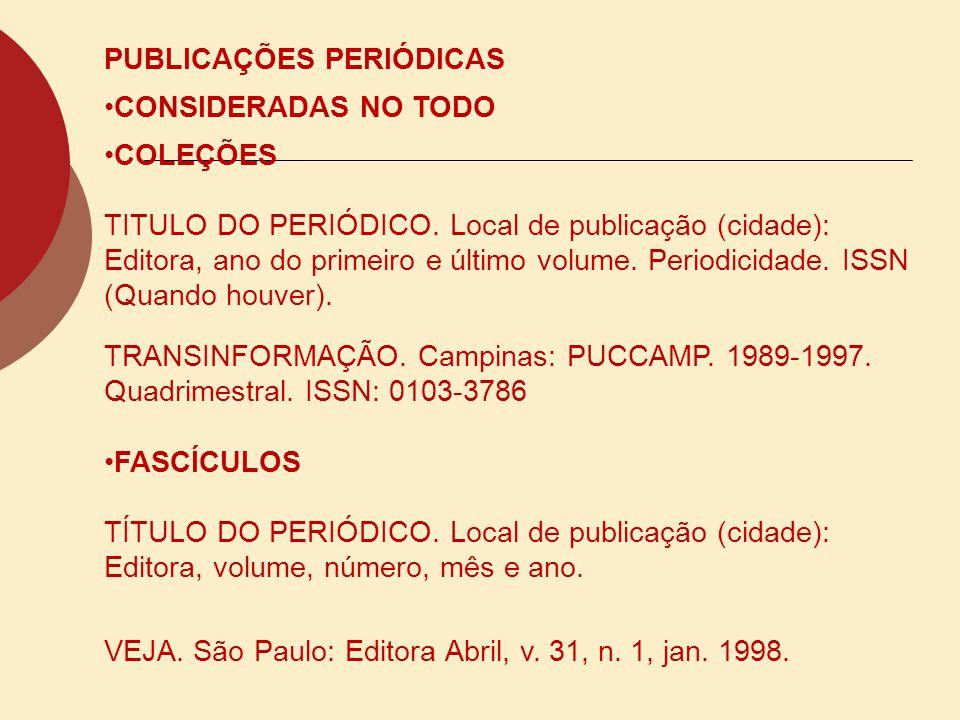 PUBLICAÇÕES PERIÓDICAS CONSIDERADAS NO TODO COLEÇÕES TITULO DO PERIÓDICO. Local de publicação (cidade): Editora, ano do primeiro e último volume. Peri