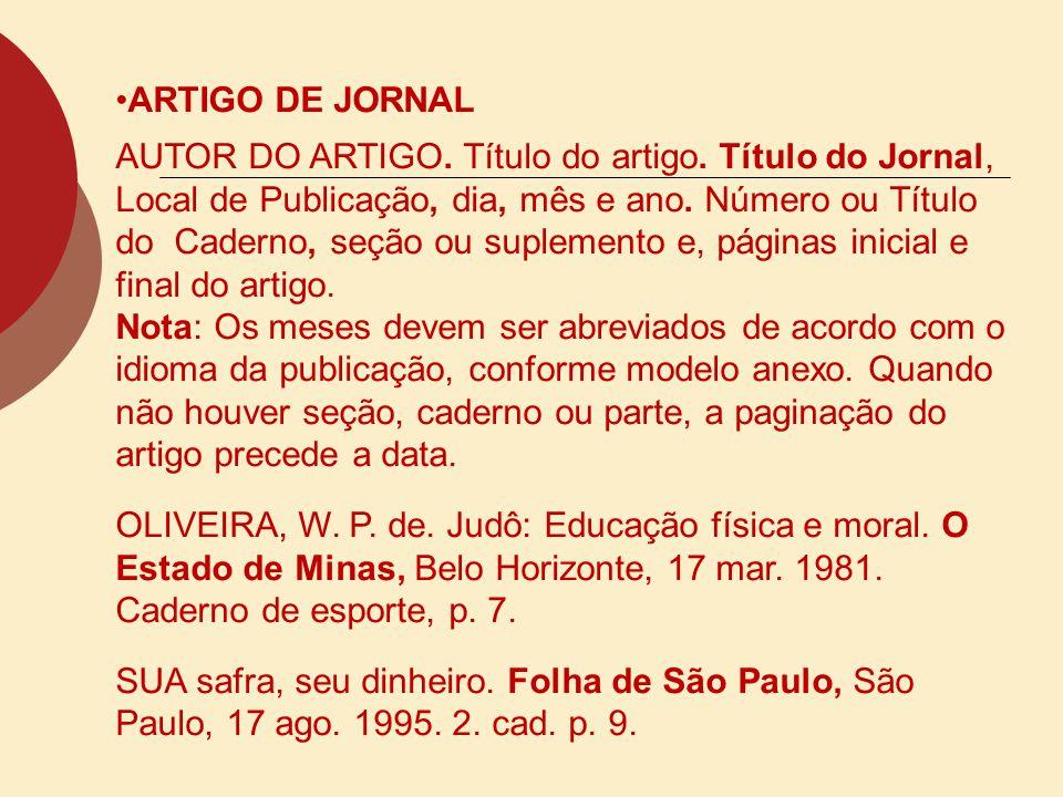 ARTIGO DE JORNAL AUTOR DO ARTIGO. Título do artigo. Título do Jornal, Local de Publicação, dia, mês e ano. Número ou Título do Caderno, seção ou suple