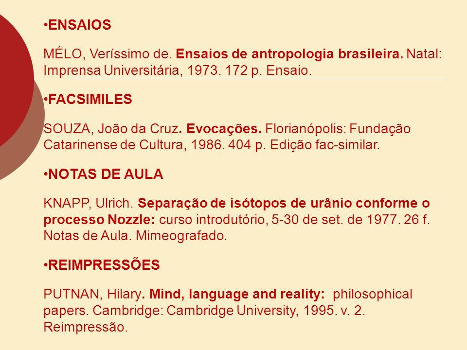 ENSAIOS MÉLO, Veríssimo de. Ensaios de antropologia brasileira. Natal: Imprensa Universitária, 1973. 172 p. Ensaio. FACSIMILES SOUZA, João da Cruz. Ev
