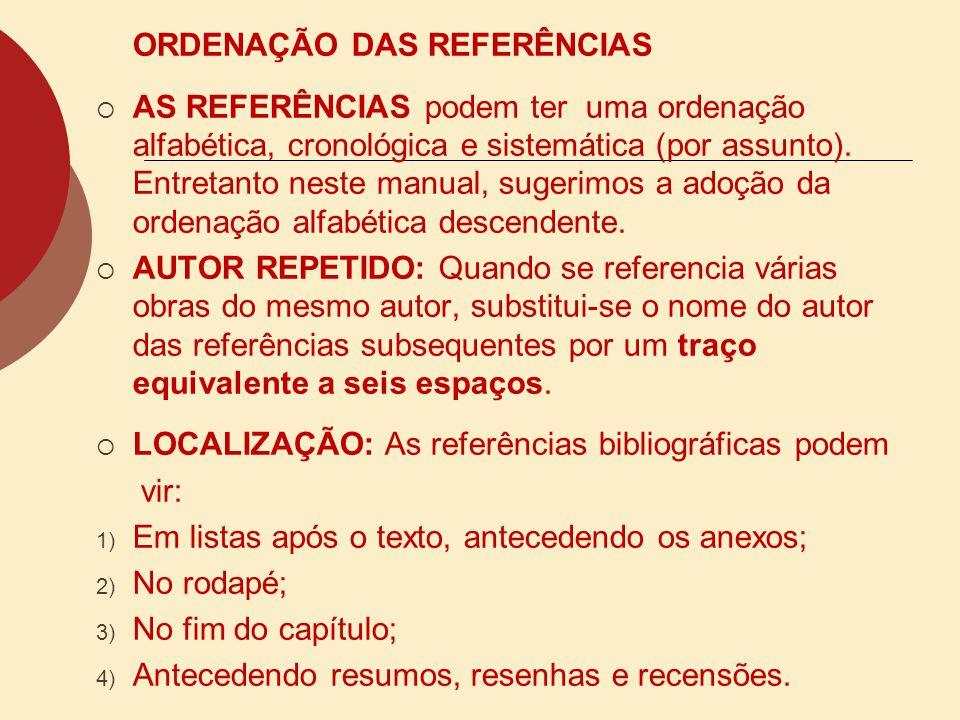 ORDENAÇÃO DAS REFERÊNCIAS AS REFERÊNCIAS podem ter uma ordenação alfabética, cronológica e sistemática (por assunto). Entretanto neste manual, sugerim