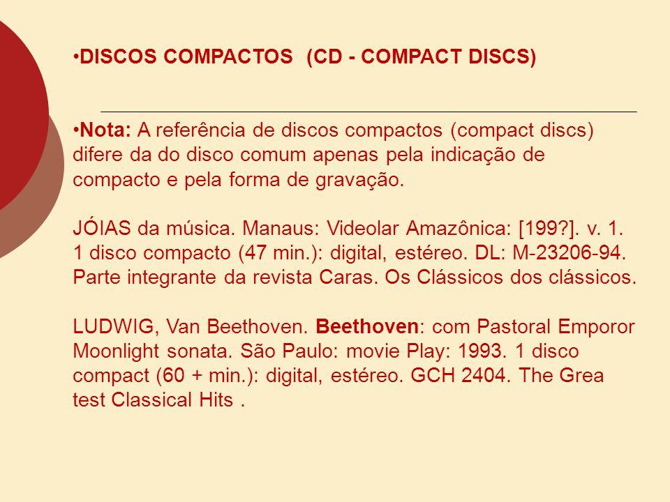 DISCOS COMPACTOS (CD - COMPACT DISCS) Nota: A referência de discos compactos (compact discs) difere da do disco comum apenas pela indicação de compact