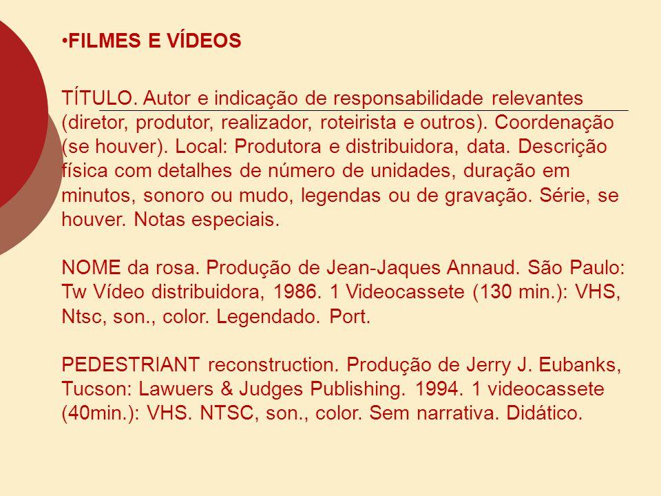 FILMES E VÍDEOS TÍTULO. Autor e indicação de responsabilidade relevantes (diretor, produtor, realizador, roteirista e outros). Coordenação (se houver)
