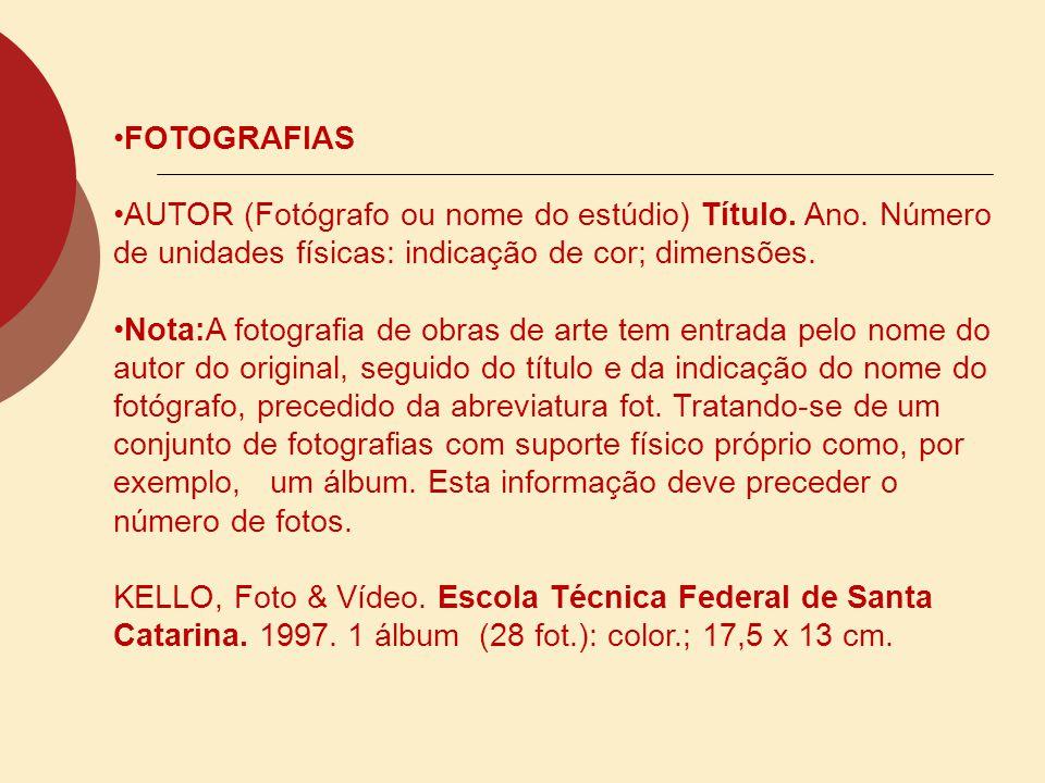 FOTOGRAFIAS AUTOR (Fotógrafo ou nome do estúdio) Título. Ano. Número de unidades físicas: indicação de cor; dimensões. Nota:A fotografia de obras de a