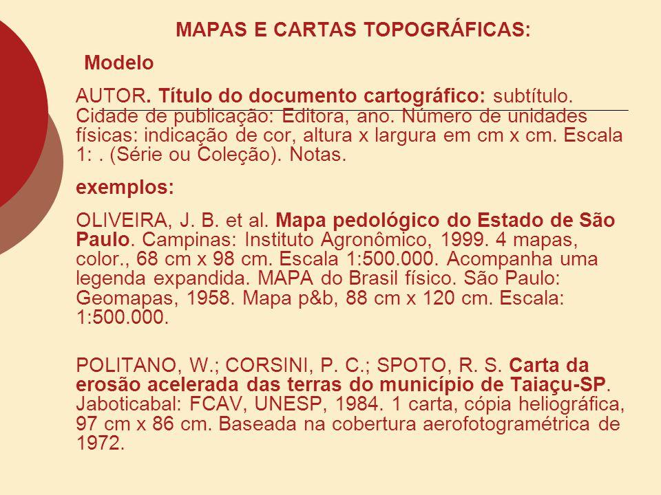 MAPAS E CARTAS TOPOGRÁFICAS: Modelo AUTOR. Título do documento cartográfico: subtítulo. Cidade de publicação: Editora, ano. Número de unidades físicas