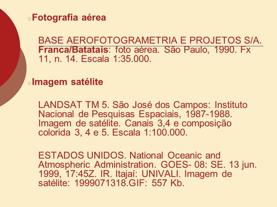 o Fotografia aérea BASE AEROFOTOGRAMETRIA E PROJETOS S/A. Franca/Batatais: foto aérea. São Paulo, 1990. Fx 11, n. 14. Escala 1:35.000. o Imagem satéli