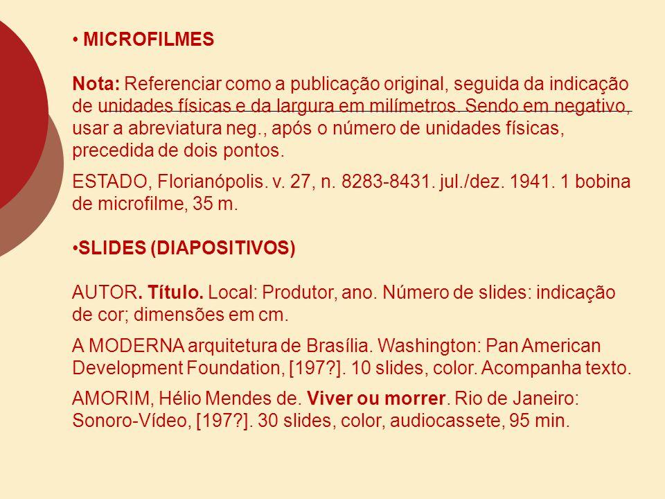 MICROFILMES Nota: Referenciar como a publicação original, seguida da indicação de unidades físicas e da largura em milímetros. Sendo em negativo, usar