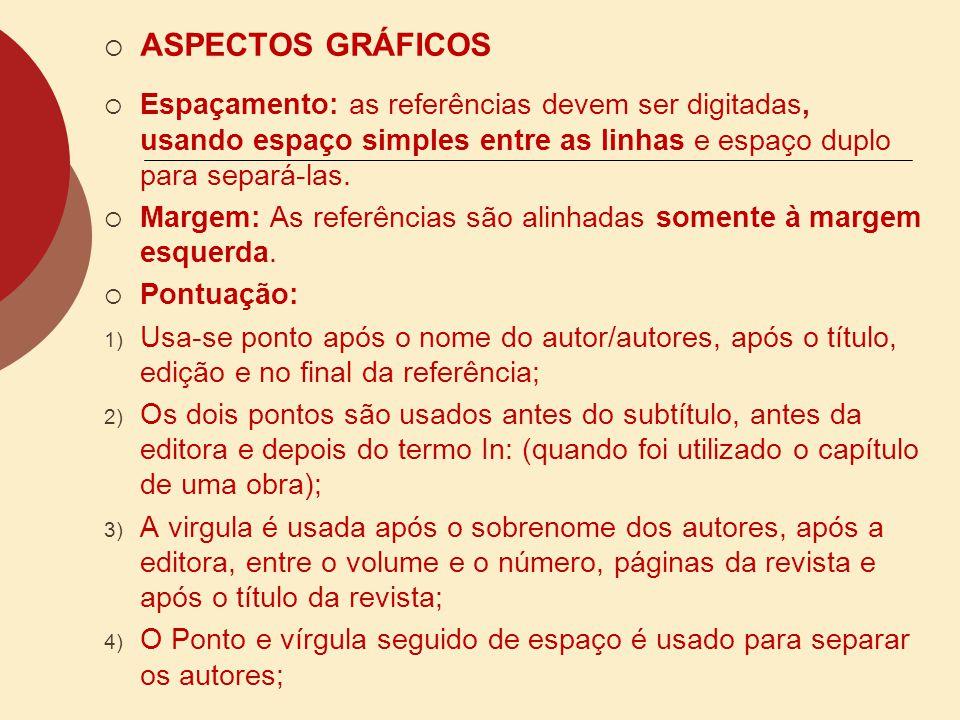 ASPECTOS GRÁFICOS Espaçamento: as referências devem ser digitadas, usando espaço simples entre as linhas e espaço duplo para separá-las. Margem: As re