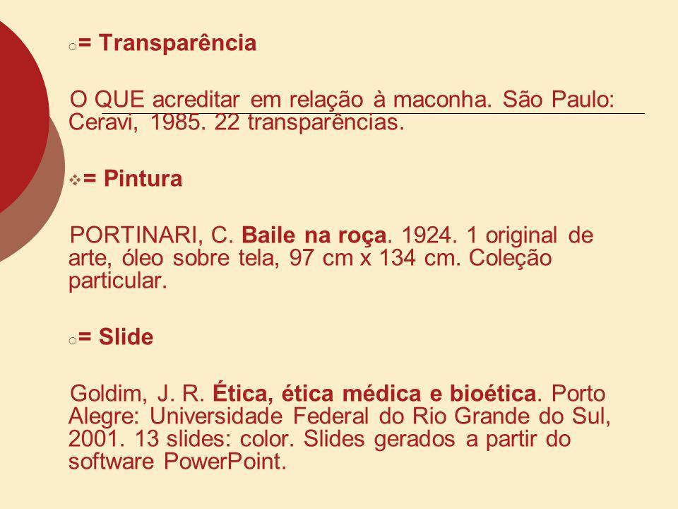 o = Transparência O QUE acreditar em relação à maconha. São Paulo: Ceravi, 1985. 22 transparências. = Pintura PORTINARI, C. Baile na roça. 1924. 1 ori