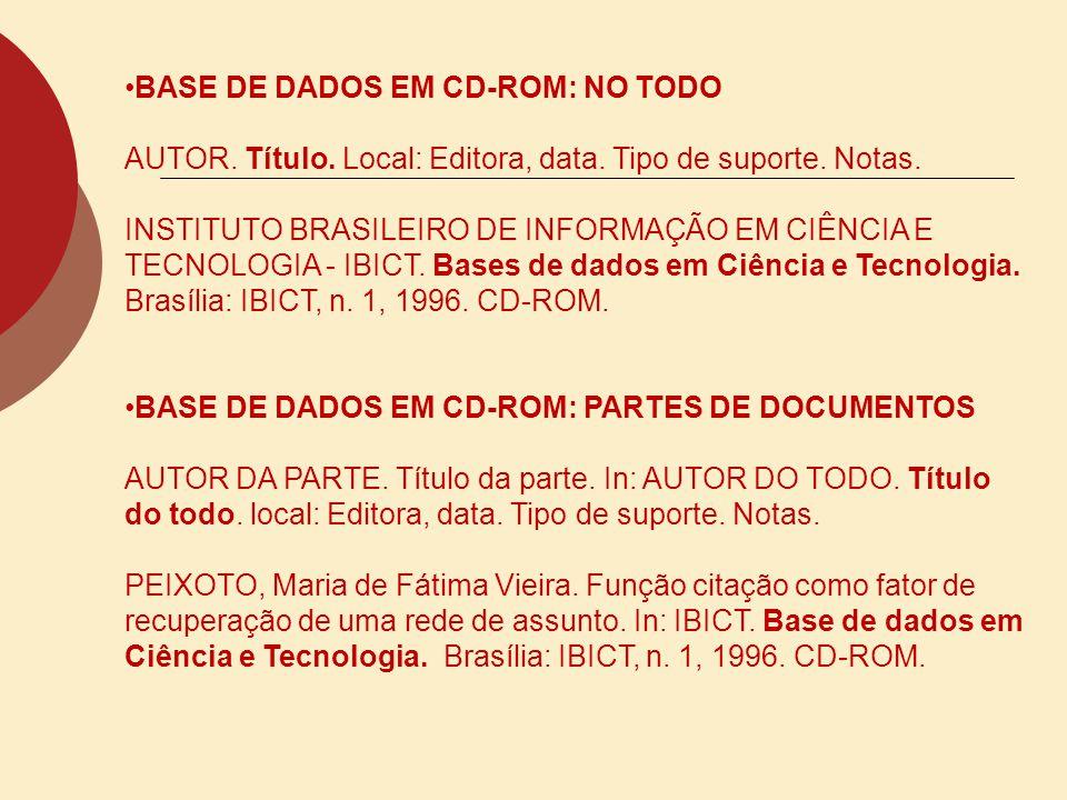 BASE DE DADOS EM CD-ROM: NO TODO AUTOR. Título. Local: Editora, data. Tipo de suporte. Notas. INSTITUTO BRASILEIRO DE INFORMAÇÃO EM CIÊNCIA E TECNOLOG