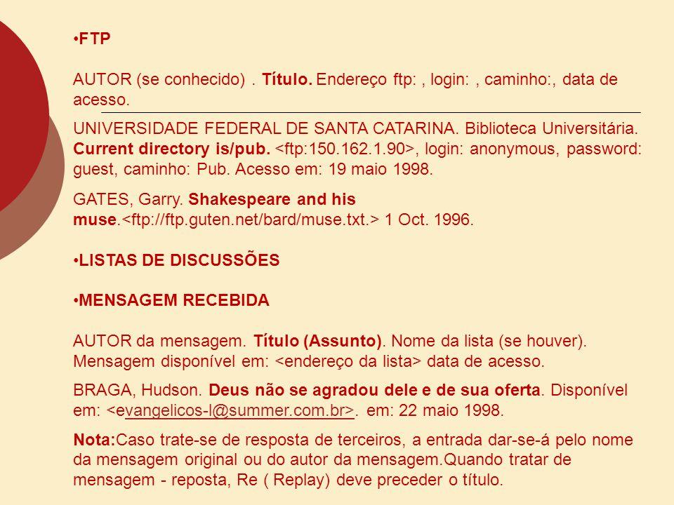 FTP AUTOR (se conhecido). Título. Endereço ftp:, login:, caminho:, data de acesso. UNIVERSIDADE FEDERAL DE SANTA CATARINA. Biblioteca Universitária. C