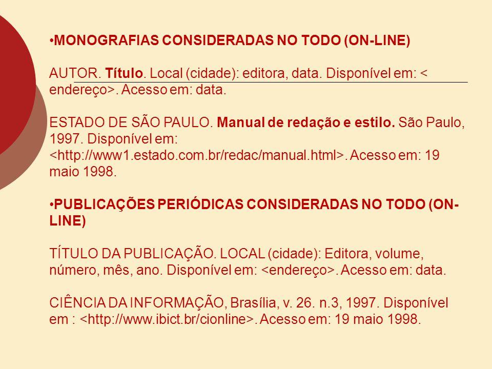 MONOGRAFIAS CONSIDERADAS NO TODO (ON-LINE) AUTOR. Título. Local (cidade): editora, data. Disponível em:. Acesso em: data. ESTADO DE SÃO PAULO. Manual