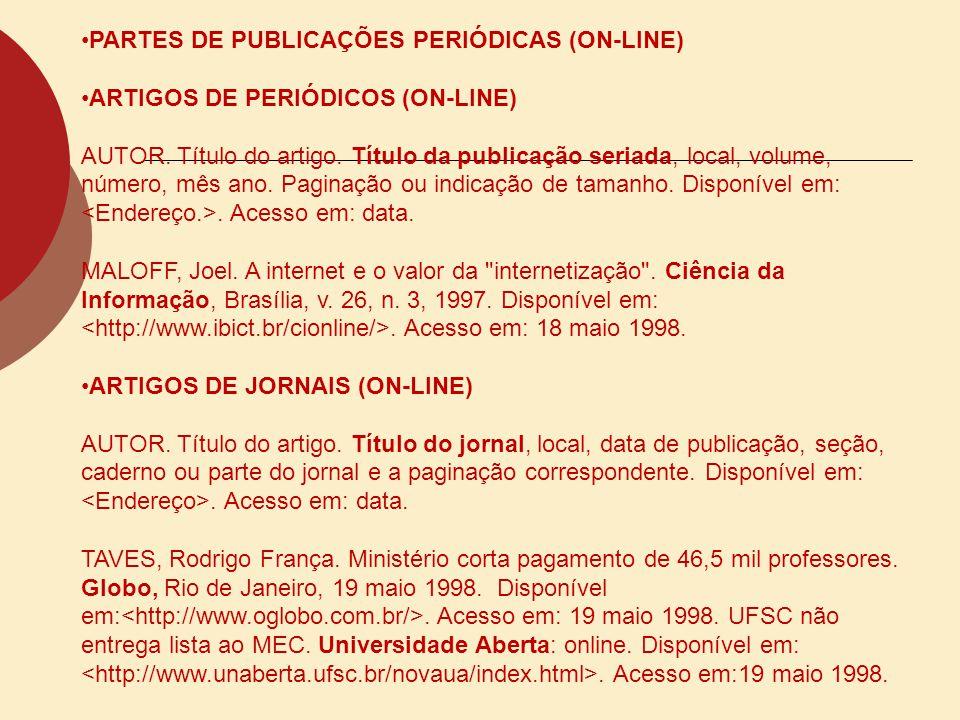 PARTES DE PUBLICAÇÕES PERIÓDICAS (ON-LINE) ARTIGOS DE PERIÓDICOS (ON-LINE) AUTOR. Título do artigo. Título da publicação seriada, local, volume, númer