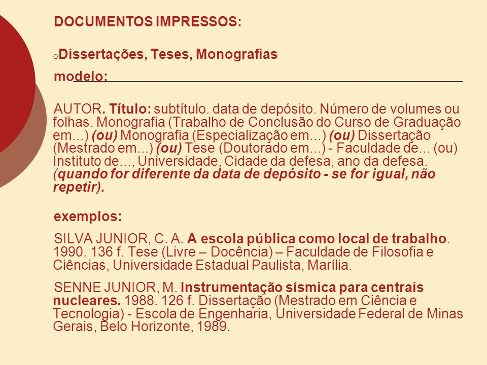 DOCUMENTOS IMPRESSOS: o Dissertações, Teses, Monografias modelo: AUTOR. Título: subtítulo. data de depósito. Número de volumes ou folhas. Monografia (