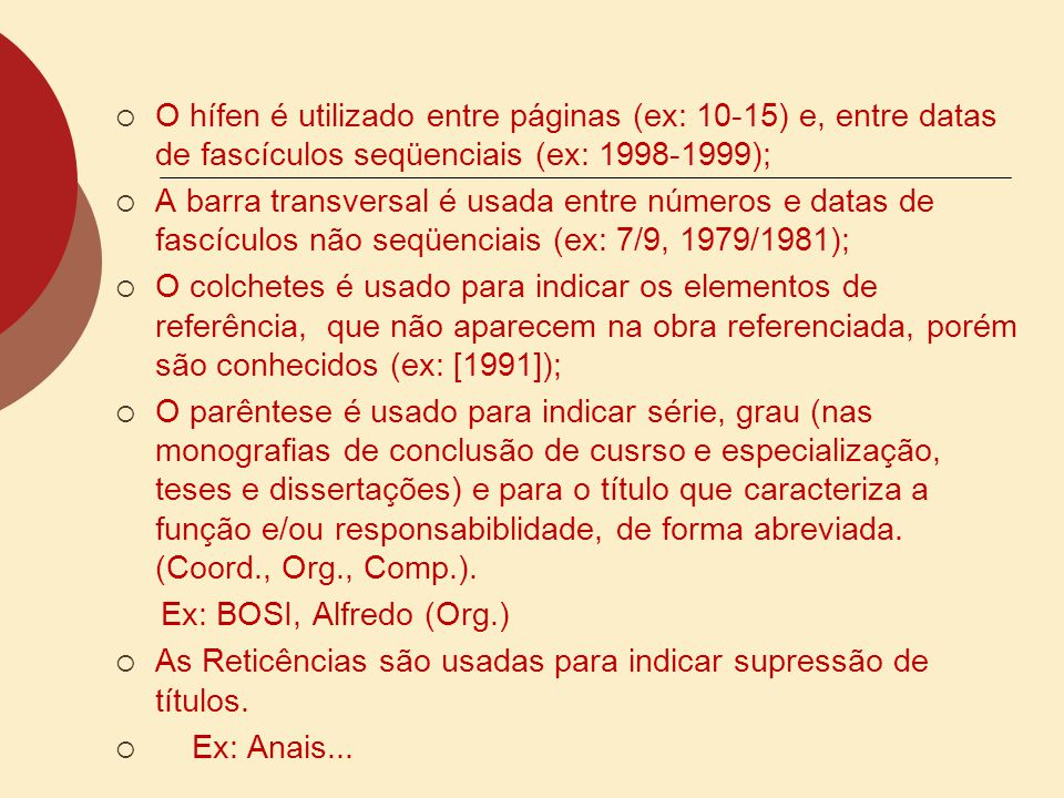 O hífen é utilizado entre páginas (ex: 10-15) e, entre datas de fascículos seqüenciais (ex: 1998-1999); A barra transversal é usada entre números e da