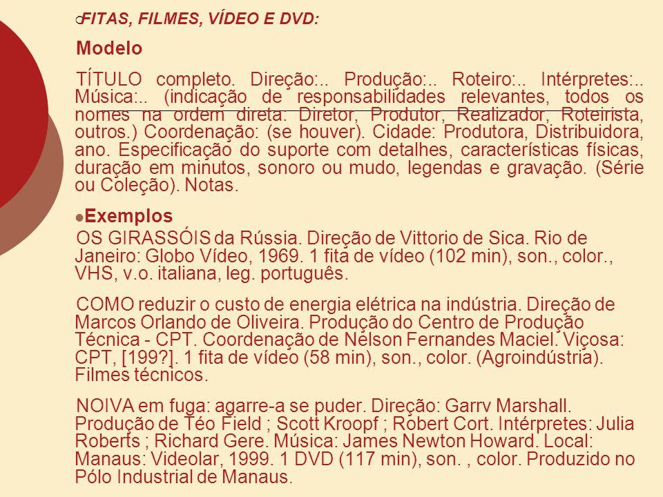 FITAS, FILMES, VÍDEO E DVD: Modelo TÍTULO completo. Direção:.. Produção:.. Roteiro:.. Intérpretes:.. Música:.. (indicação de responsabilidades relevan
