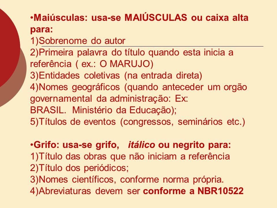 Maiúsculas: usa-se MAIÚSCULAS ou caixa alta para: 1)Sobrenome do autor 2)Primeira palavra do título quando esta inicia a referência ( ex.: O MARUJO) 3