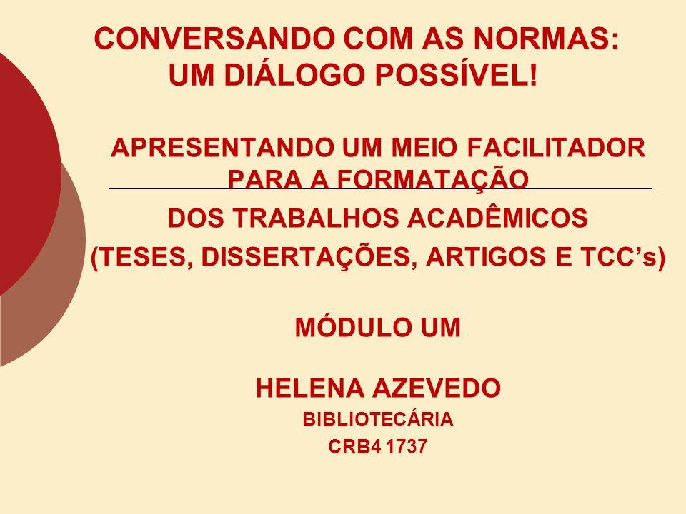 CITAÇÕES INDIRETAS Um autor: Segundo Moraes (1993) Dois autores: Segundo Moraes e Souza (1997) Três autores: Dudziak, Gabriel e Villela (2000) Mais de três autores: Belkin, et al.