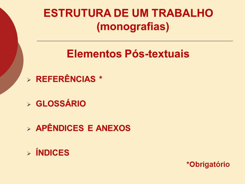 ESTRUTURA DE UM TRABALHO (monografias) Elementos textuais INTRODUÇÃO * DESENVOLVIMENTO (que poderá assumir o título que melhor o apresente) * CONCLUSÃ