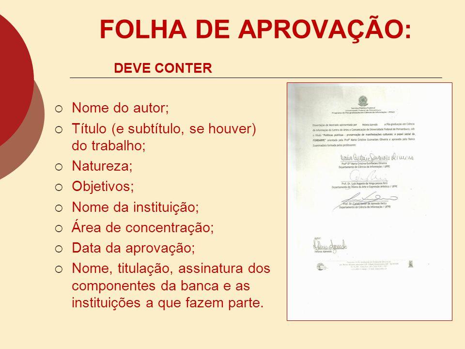 FOLHA DE ROSTO: DEVE CONTER As mesmas informações da Capa. As informações essenciais da origem do trabalho. Local e ano da apresentação do trabalho.