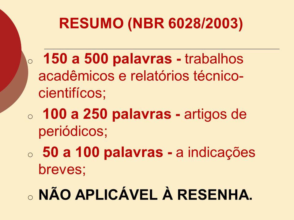 RESUMO (NBR 6028/2003) o CRÍTICO (resenha): redigido por especialistas com análise crítica de um documento; o INDICATIVO: pontos principais do documen