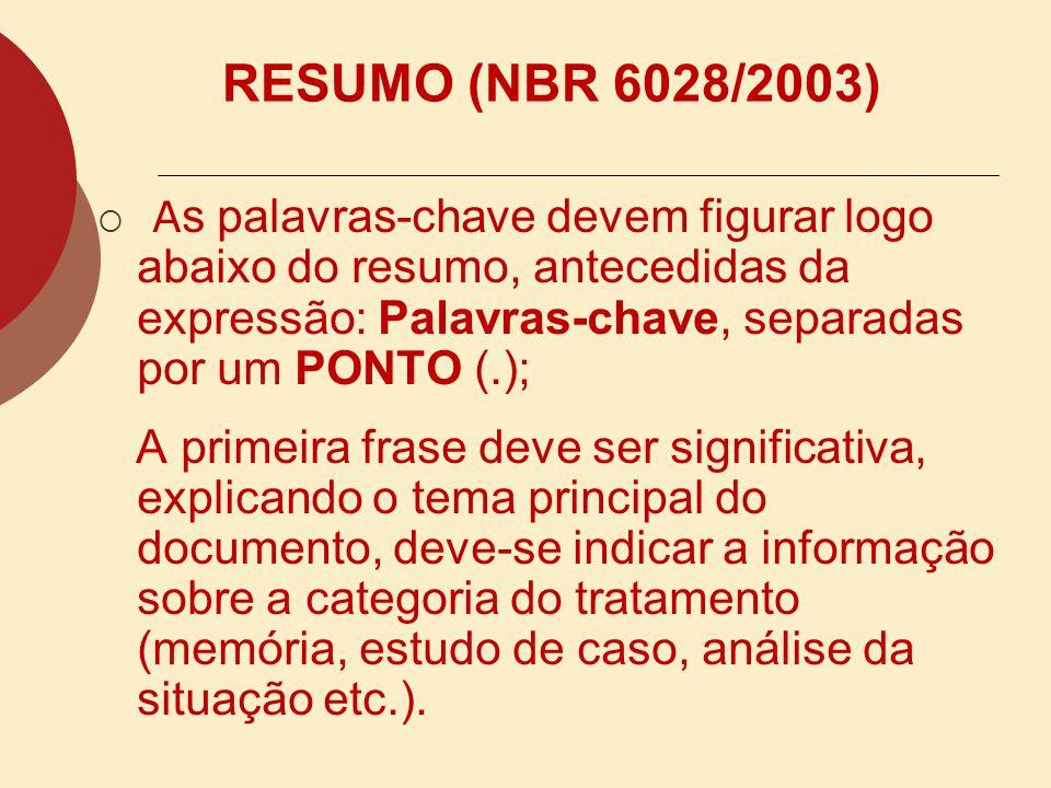 RESUMO (NBR 6028/2003) o 150 a 500 palavras - trabalhos acadêmicos e relatórios técnico- cientifícos; o 100 a 250 palavras - artigos de periódicos; o