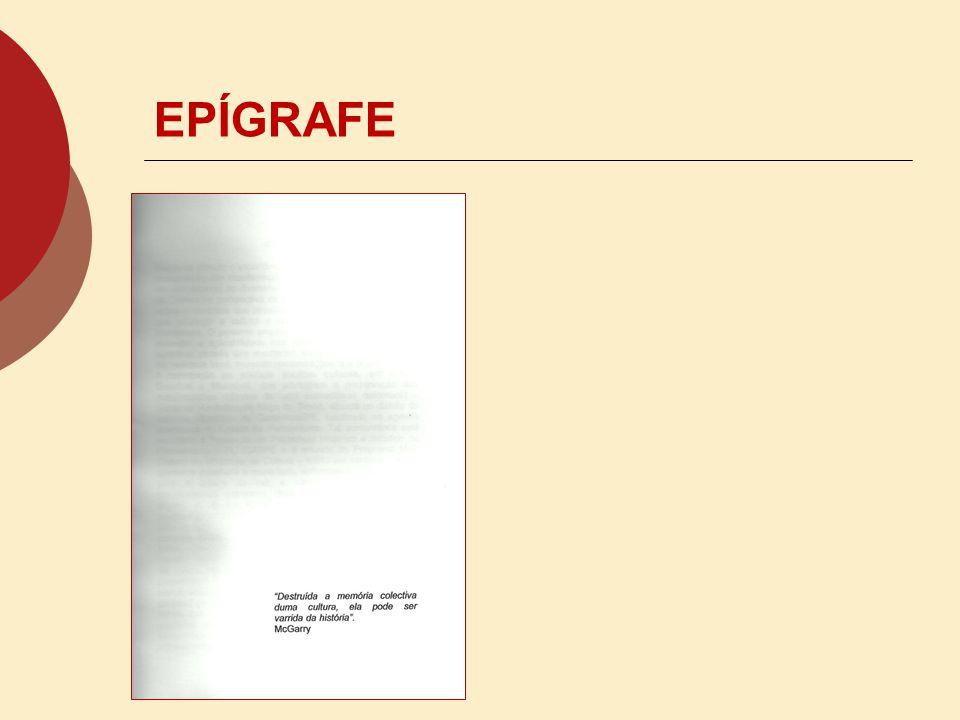 EPÍGRAFe (opcional) o É a citação de uma frase de algum autor que expresse, de forma consistente, o conteúdo do trabalho. o A localização fica a crité