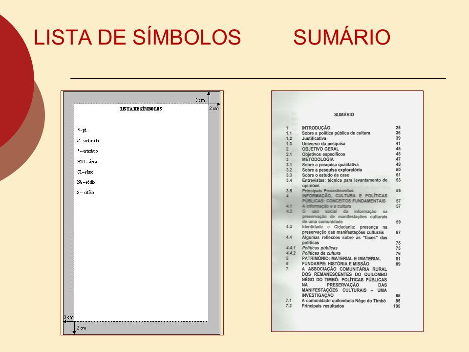 LISTA DE SÍMBOLOS São opcionais, símbolos e/ou grandezas; obedecem às mesmas regras das Listas de Elementos Gráficos. SUMÁRIO