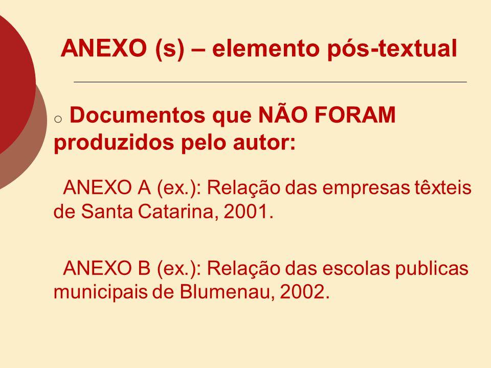 APÊNDICE (s) – elemento pós- textual o Documentos PRODUZIDOS PELO AUTOR APÊNDICE A (ex.): Distribuição dos equipamentos utilizados na automação dos se