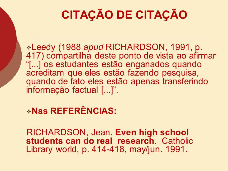 CITAÇÃO DE CITAÇÃO Citação de citação (apud): Transcrição direta ou indireta de um texto em que não se teve acesso ao original. É citar um autor que f