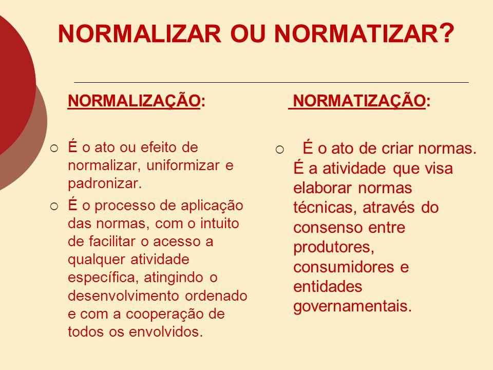 NORMALIZAR OU NORMATIZAR .NORMALIZAÇÃO: É o ato ou efeito de normalizar, uniformizar e padronizar.