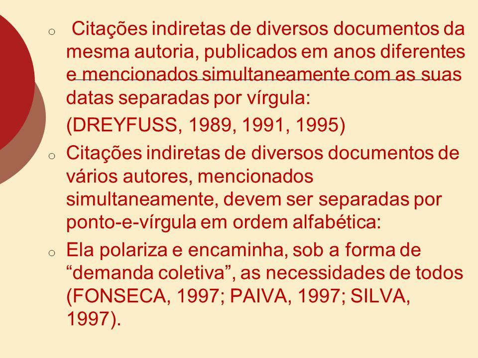o Quando houver coincidência nos sobrenomes, colocam-se os prenomes por extenso. o (BARBOSA, C., 1958) (BARBOSA, Cássio, 1965) o (BARBOSA, O., 1959) (