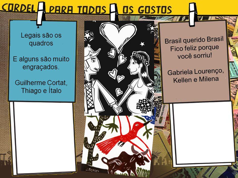 Brasil querido Brasil Fico feliz porque você sorriu! Gabriela Lourenço, Kellen e Milena Legais são os quadros E alguns são muito engraçados. Guilherme
