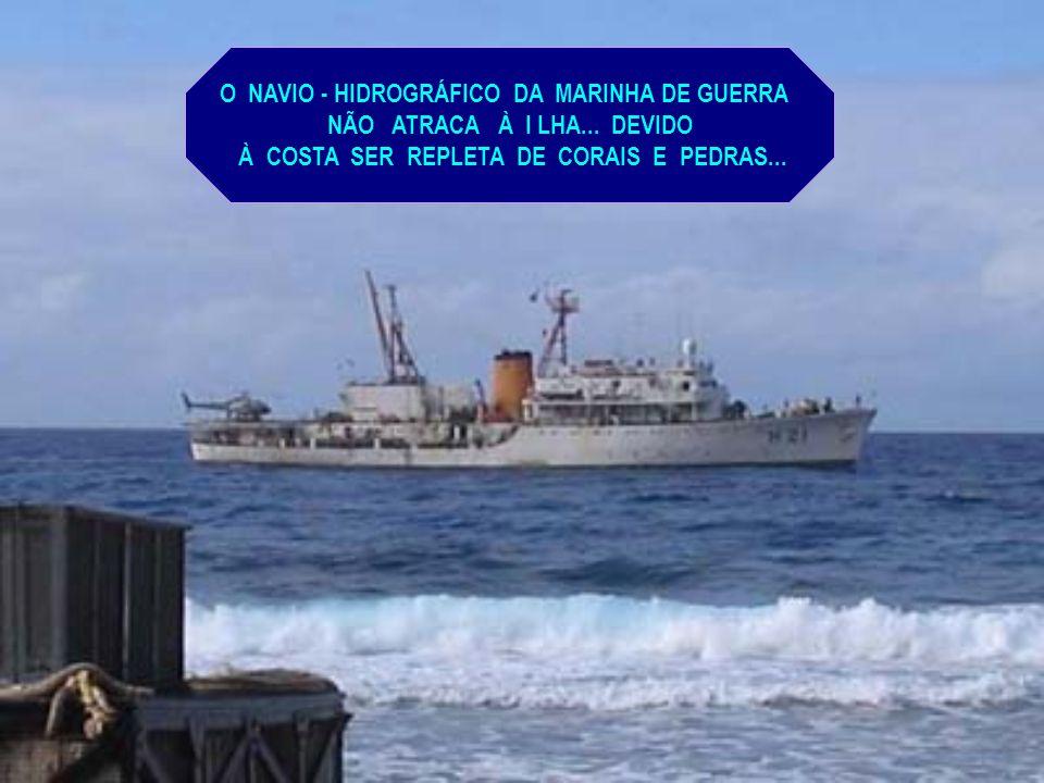 A ÁGUA DOCE VEM DE UMA NASCENTE FORMADA PELAS CHUVAS... QUE É CONSERVADA EM UM RESERVATÓRIO... NÃO EXISTEM RIOS OU RIACHOS EM TRINDADE!
