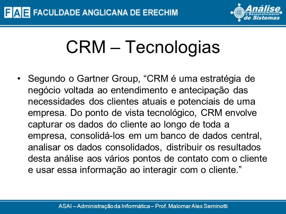 CRM – Tecnologias Segundo o Gartner Group, CRM é uma estratégia de negócio voltada ao entendimento e antecipação das necessidades dos clientes atuais