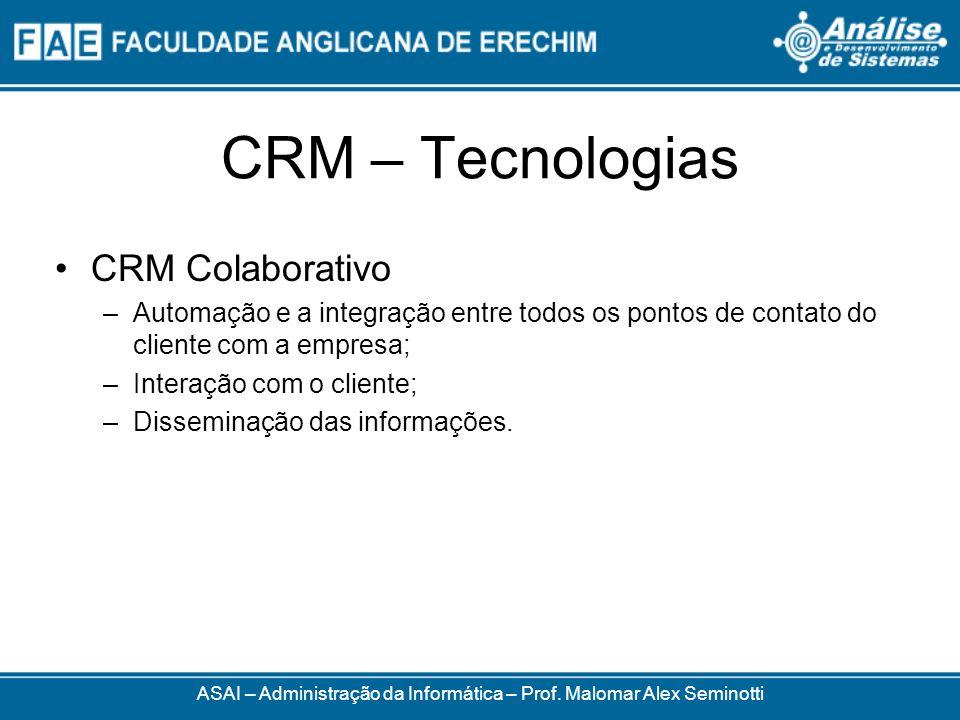 CRM – Tecnologias CRM Colaborativo –Automação e a integração entre todos os pontos de contato do cliente com a empresa; –Interação com o cliente; –Disseminação das informações.